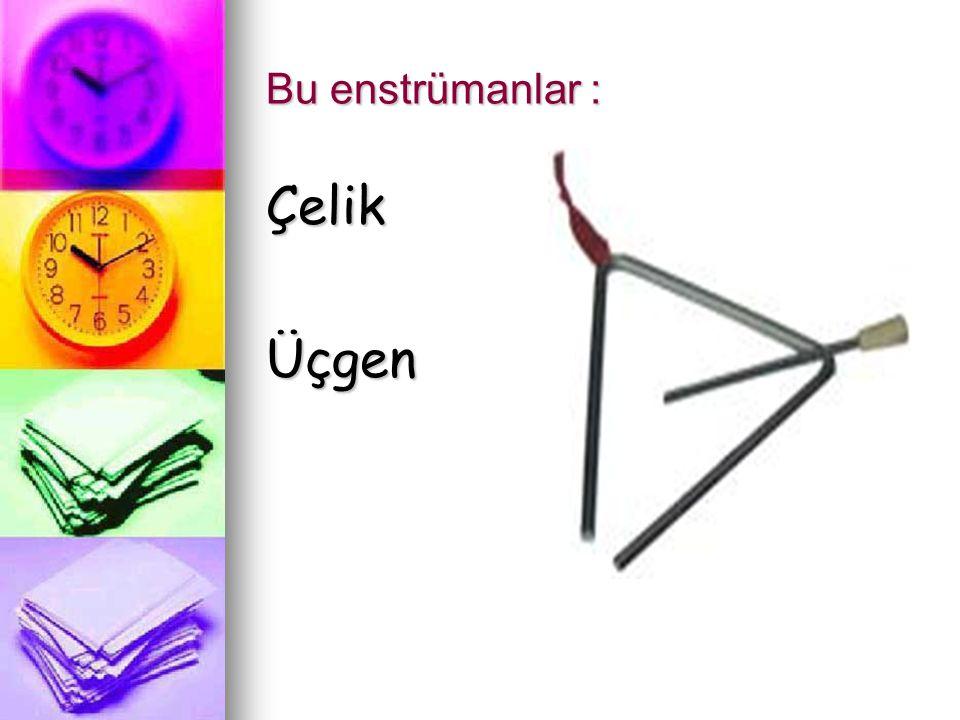 Bu enstrümanlar : Çelik Üçgen