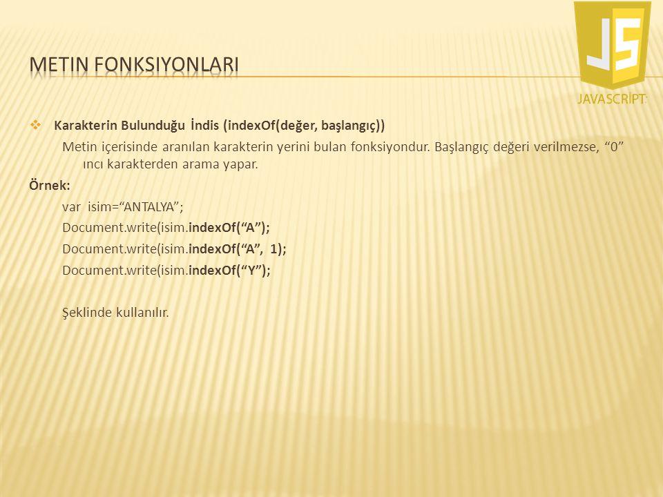 Metin fonksiyonlarI Karakterin Bulunduğu İndis (indexOf(değer, başlangıç))