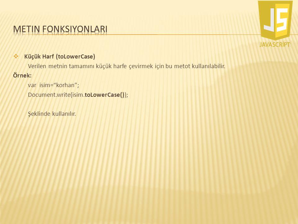 Metin fonksiyonlarI Küçük Harf (toLowerCase)