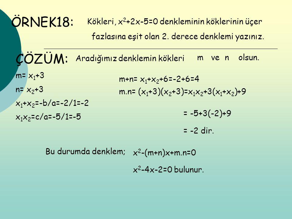 ÖRNEK18: ÇÖZÜM: Kökleri, x2+2x-5=0 denkleminin köklerinin üçer