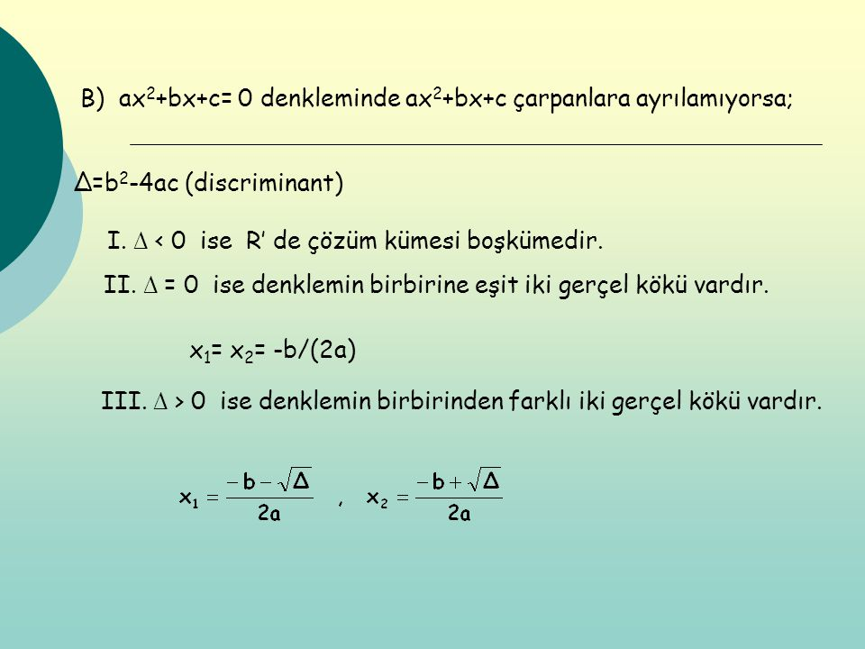 B) ax2+bx+c= 0 denkleminde ax2+bx+c çarpanlara ayrılamıyorsa;
