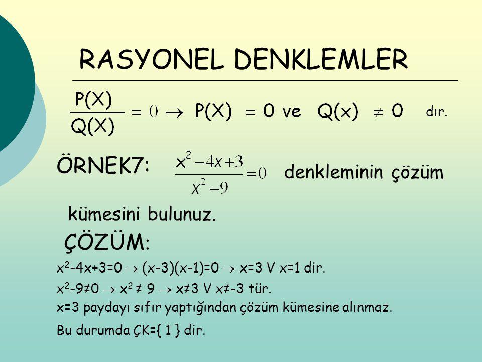 RASYONEL DENKLEMLER ÖRNEK7: ÇÖZÜM: denkleminin çözüm kümesini bulunuz.