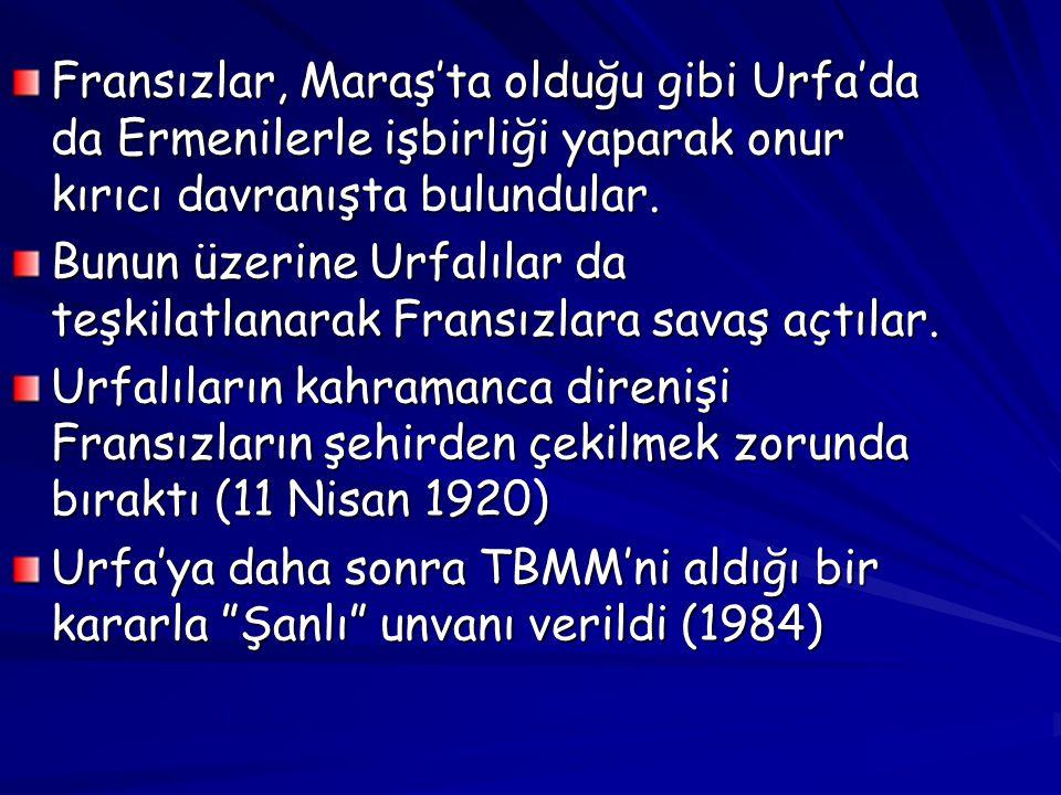 Fransızlar, Maraş'ta olduğu gibi Urfa'da da Ermenilerle işbirliği yaparak onur kırıcı davranışta bulundular.