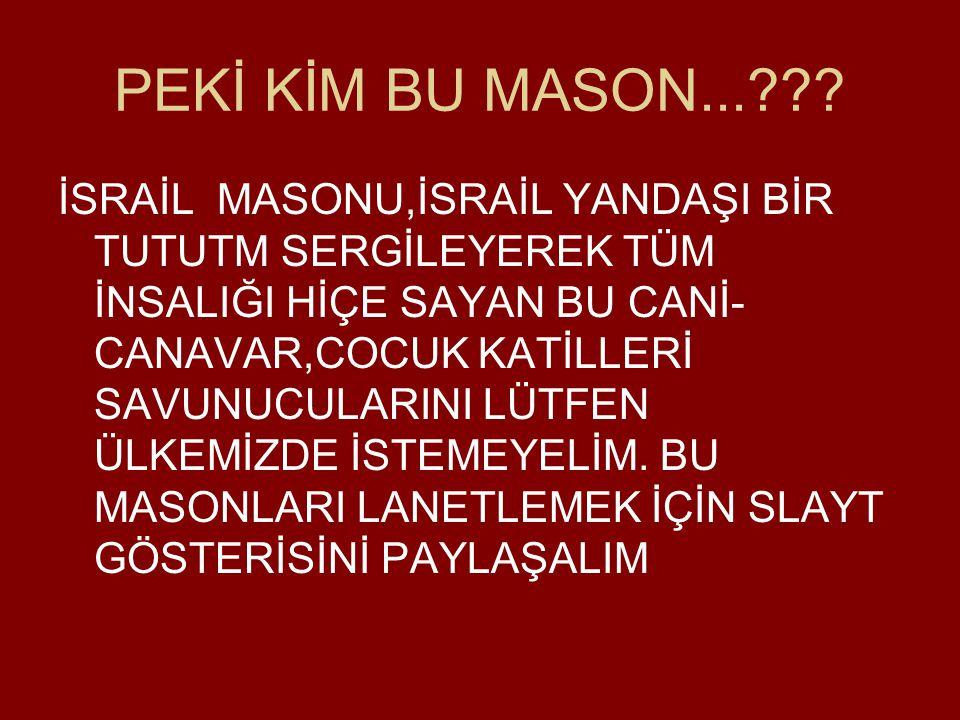 PEKİ KİM BU MASON...