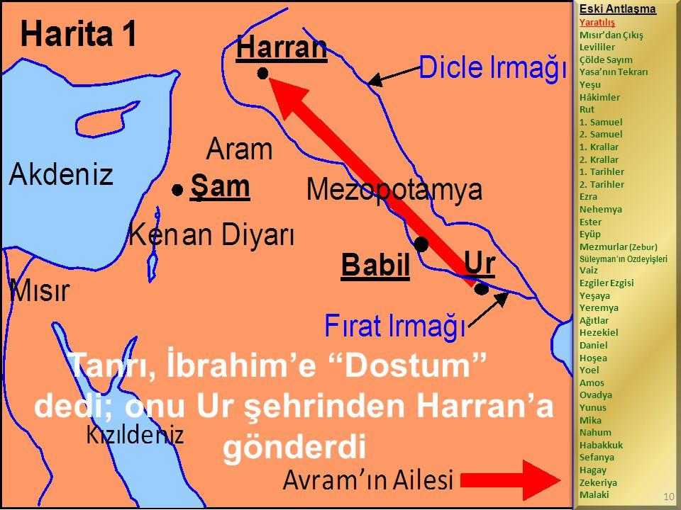 Tanrı, İbrahim'e Dostum dedi; onu Ur şehrinden Harran'a gönderdi
