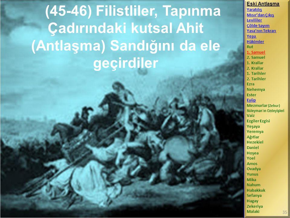 (45-46) Filistliler, Tapınma Çadırındaki kutsal Ahit (Antlaşma) Sandığını da ele geçirdiler