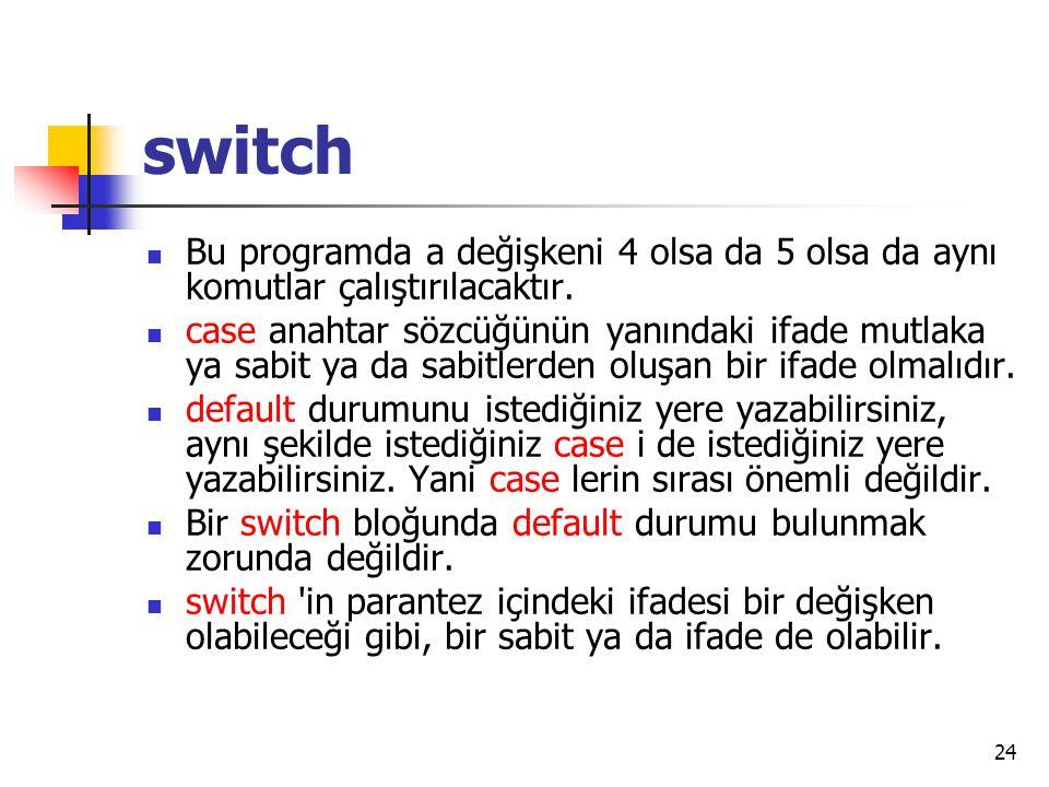 switch Bu programda a değişkeni 4 olsa da 5 olsa da aynı komutlar çalıştırılacaktır.