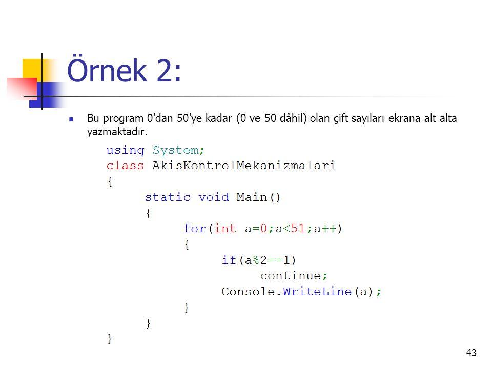 Örnek 2: Bu program 0 dan 50 ye kadar (0 ve 50 dâhil) olan çift sayıları ekrana alt alta yazmaktadır.