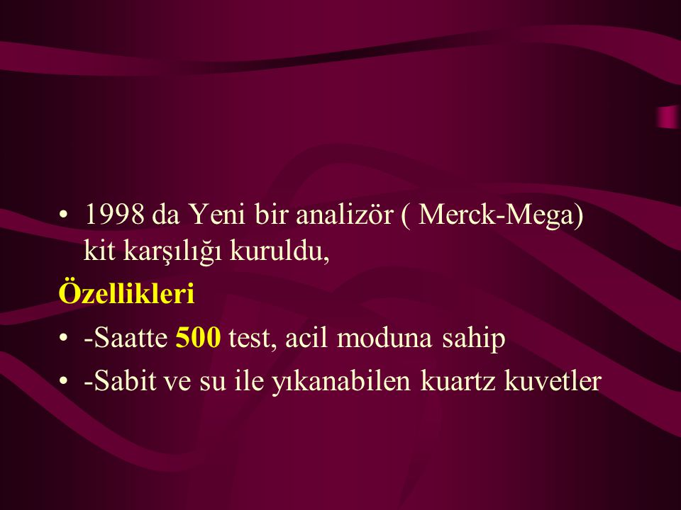 1998 da Yeni bir analizör ( Merck-Mega) kit karşılığı kuruldu,