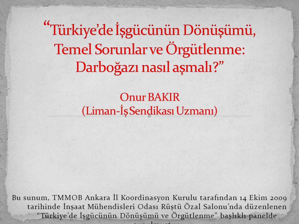 Türkiye'de İşgücünün Dönüşümü, Temel Sorunlar ve Örgütlenme: Darboğazı nasıl aşmalı Onur BAKIR (Liman-İş Sendikası Uzmanı)