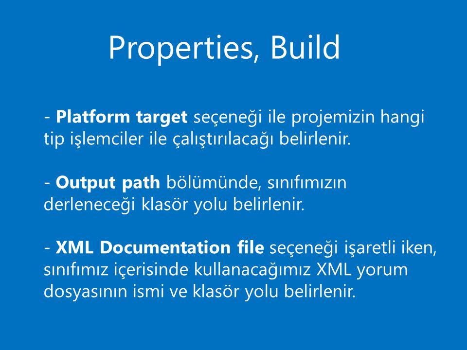 Properties, Build - Platform target seçeneği ile projemizin hangi tip işlemciler ile çalıştırılacağı belirlenir.