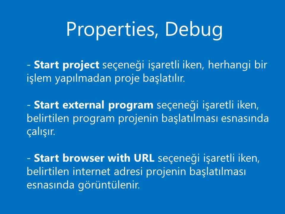 Properties, Debug - Start project seçeneği işaretli iken, herhangi bir işlem yapılmadan proje başlatılır.