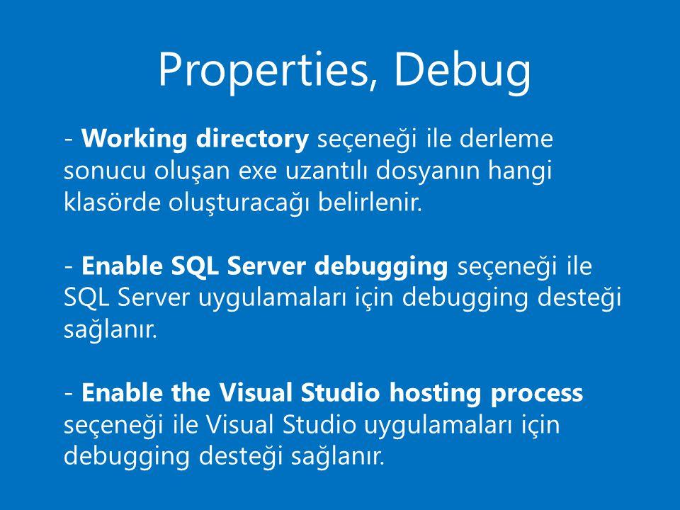 Properties, Debug - Working directory seçeneği ile derleme sonucu oluşan exe uzantılı dosyanın hangi klasörde oluşturacağı belirlenir.