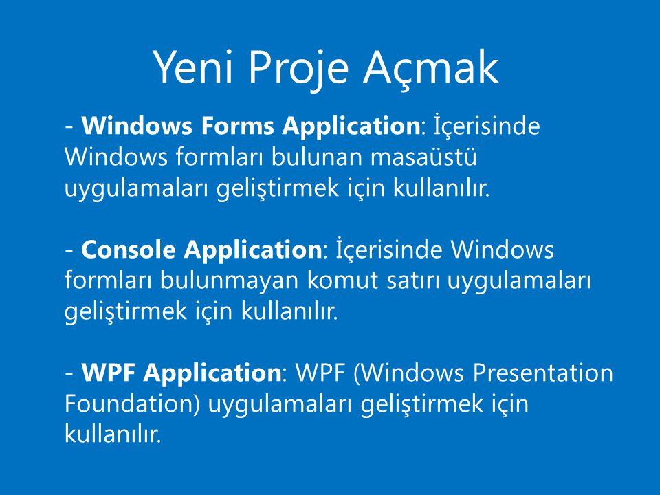 Yeni Proje Açmak - Windows Forms Application: İçerisinde Windows formları bulunan masaüstü uygulamaları geliştirmek için kullanılır.