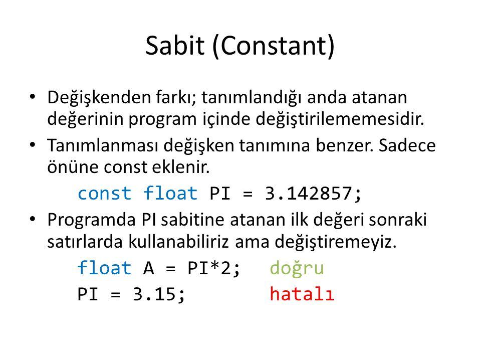 Sabit (Constant) Değişkenden farkı; tanımlandığı anda atanan değerinin program içinde değiştirilememesidir.