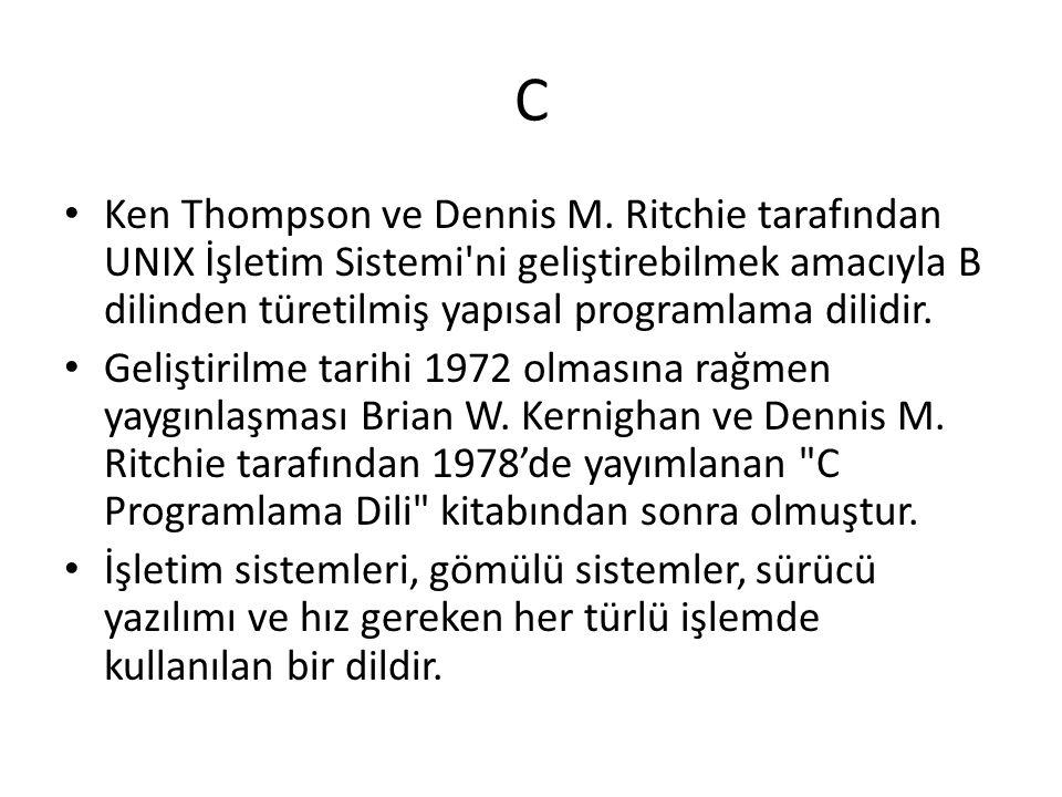 C Ken Thompson ve Dennis M. Ritchie tarafından UNIX İşletim Sistemi ni geliştirebilmek amacıyla B dilinden türetilmiş yapısal programlama dilidir.