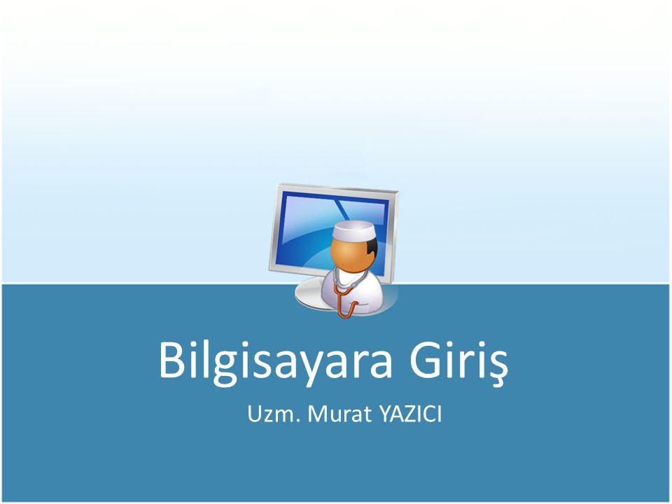 Bilgisayara Giriş Uzm. Murat YAZICI