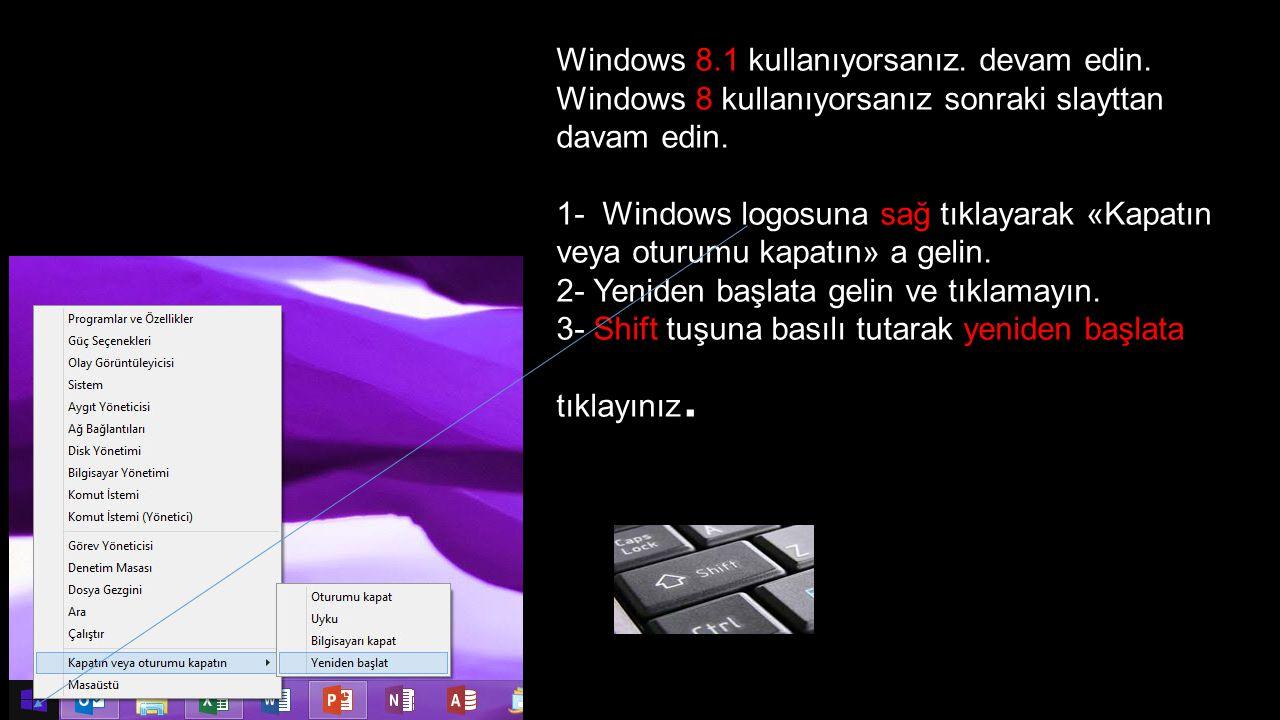 Windows 8. 1 kullanıyorsanız. devam edin