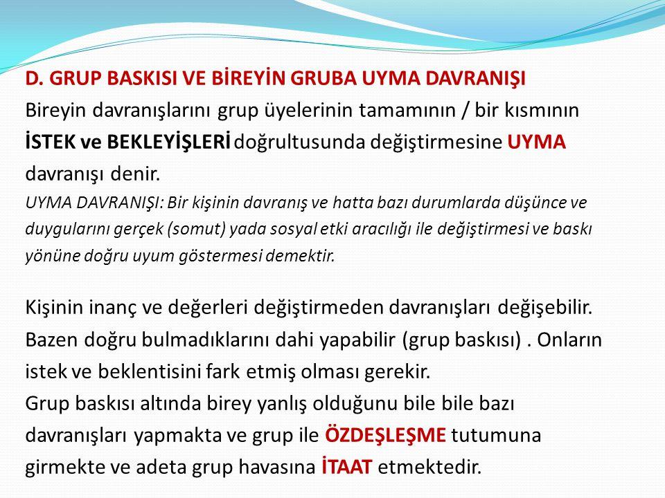 D. GRUP BASKISI VE BİREYİN GRUBA UYMA DAVRANIŞI