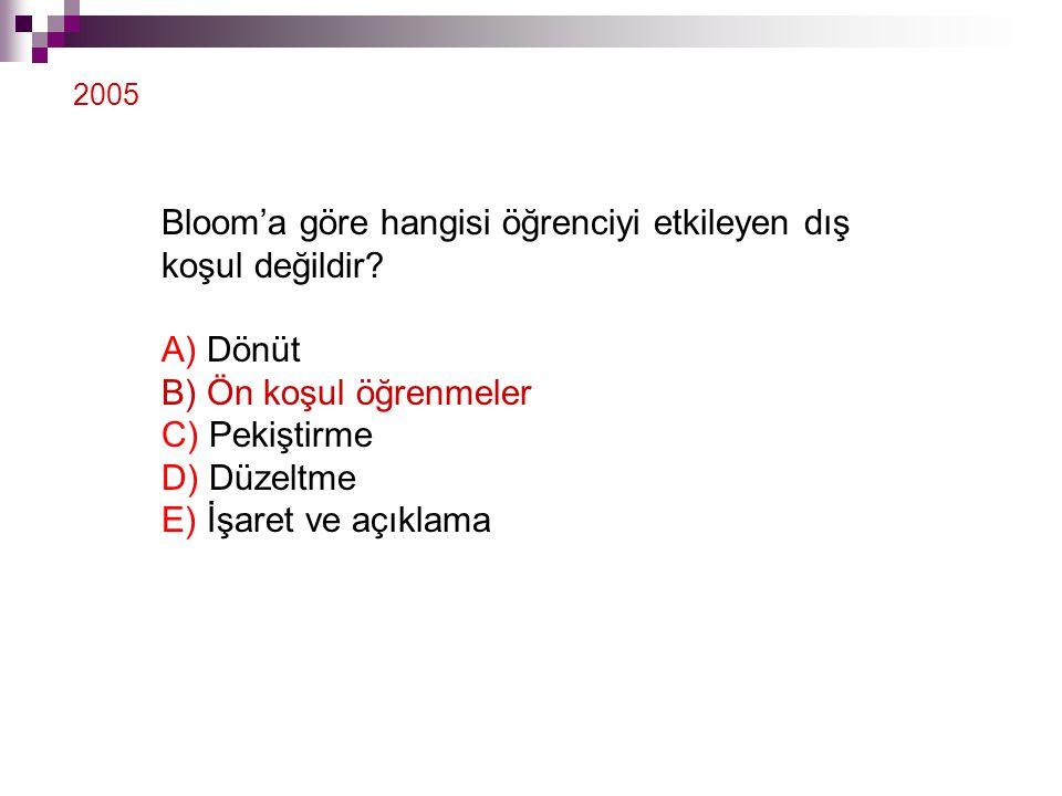 Bloom'a göre hangisi öğrenciyi etkileyen dış koşul değildir A) Dönüt