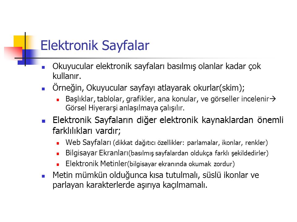 Elektronik Sayfalar Okuyucular elektronik sayfaları basılmış olanlar kadar çok kullanır. Örneğin, Okuyucular sayfayı atlayarak okurlar(skim);