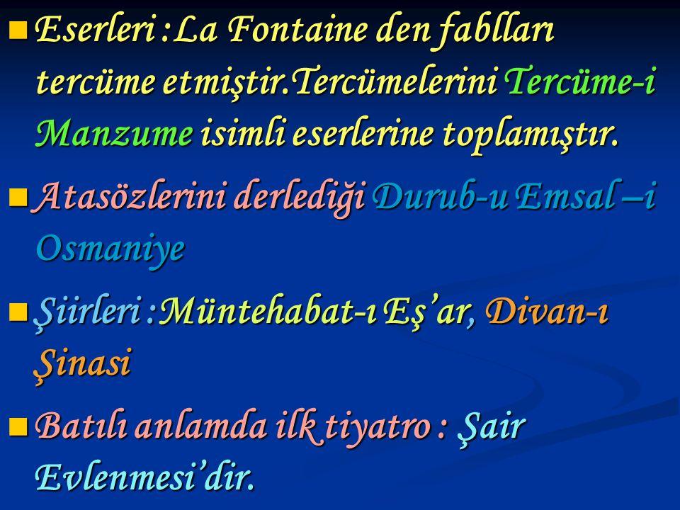 Eserleri :La Fontaine den fablları tercüme etmiştir
