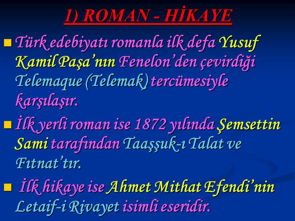 1) ROMAN - HİKAYE Türk edebiyatı romanla ilk defa Yusuf Kamil Paşa'nın Fenelon'den çevirdiği Telemaque (Telemak) tercümesiyle karşılaşır.