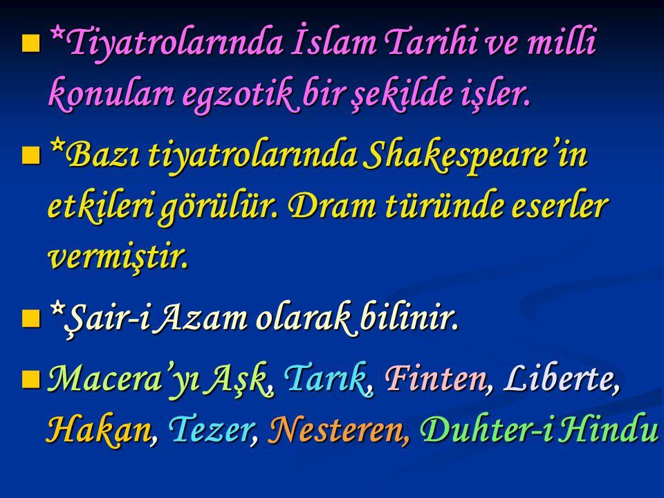 *Tiyatrolarında İslam Tarihi ve milli konuları egzotik bir şekilde işler.