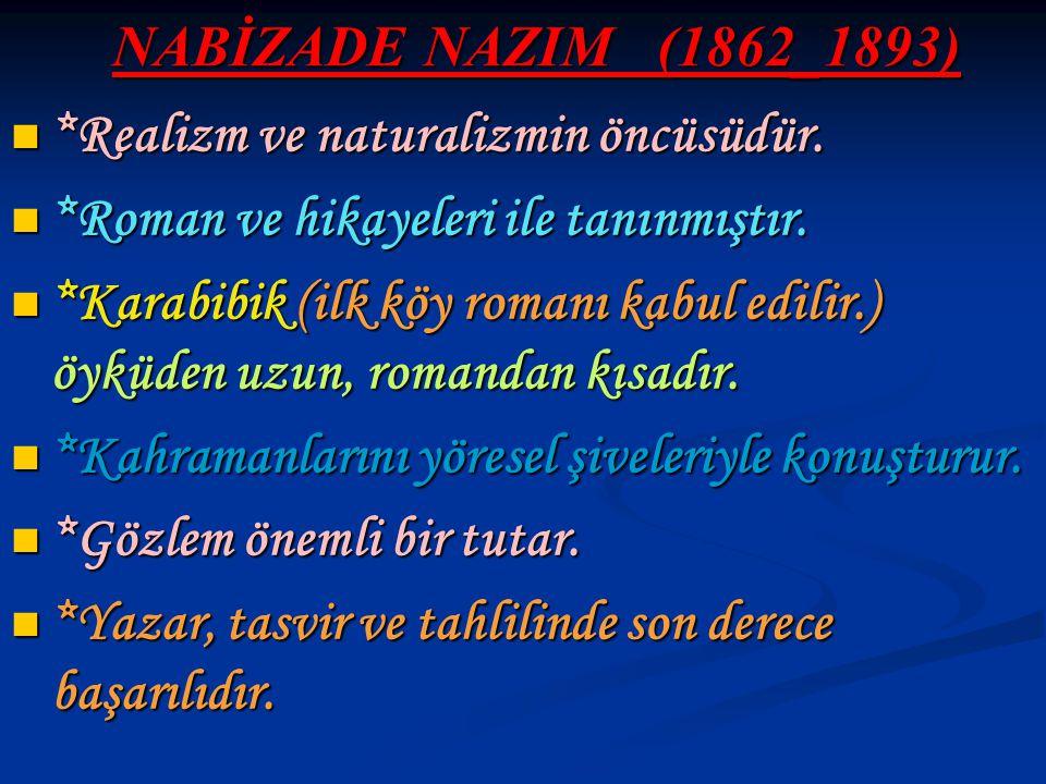 NABİZADE NAZIM (1862_1893) *Realizm ve naturalizmin öncüsüdür. *Roman ve hikayeleri ile tanınmıştır.