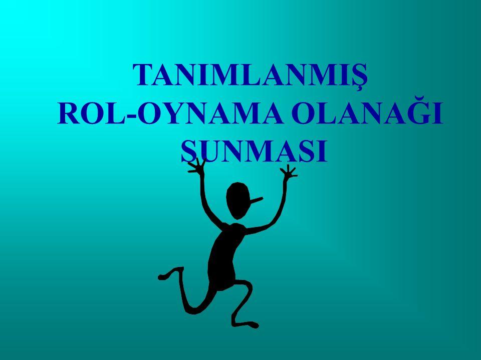 TANIMLANMIŞ ROL-OYNAMA OLANAĞI SUNMASI