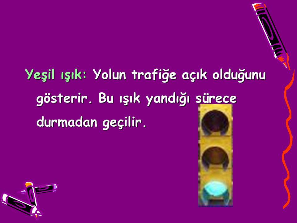 Yeşil ışık: Yolun trafiğe açık olduğunu gösterir