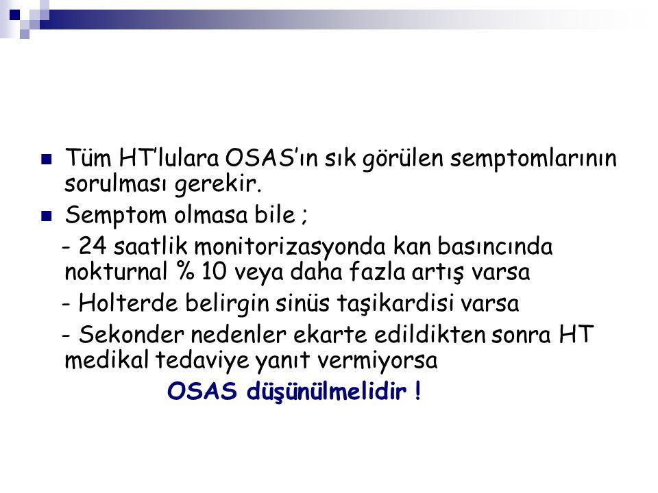Tüm HT'lulara OSAS'ın sık görülen semptomlarının sorulması gerekir.