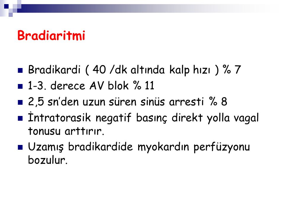 Bradiaritmi Bradikardi ( 40 /dk altında kalp hızı ) % 7