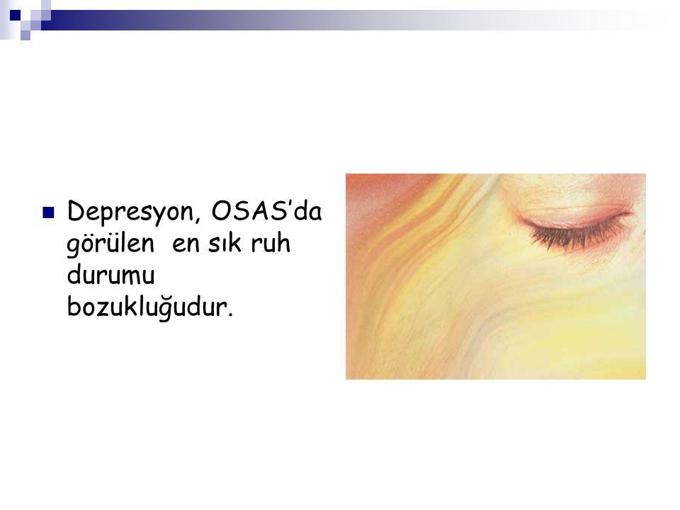 Depresyon, OSAS'da görülen en sık ruh durumu bozukluğudur.