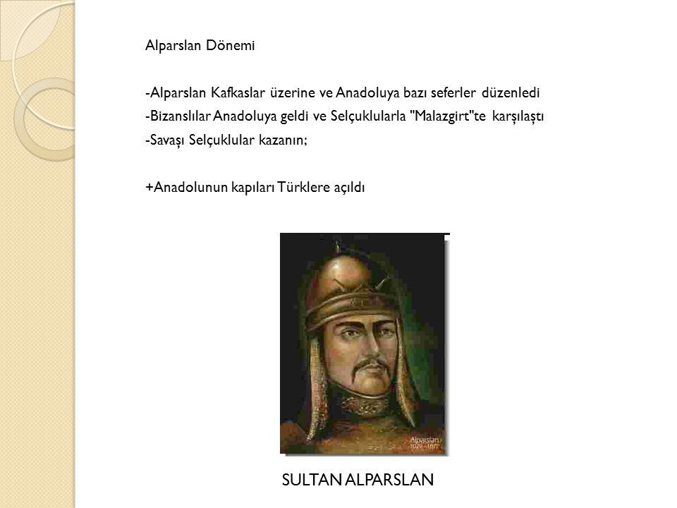 Alparslan Dönemi -Alparslan Kafkaslar üzerine ve Anadoluya bazı seferler düzenledi -Bizanslılar Anadoluya geldi ve Selçuklularla Malazgirt te karşılaştı -Savaşı Selçuklular kazanın; +Anadolunun kapıları Türklere açıldı