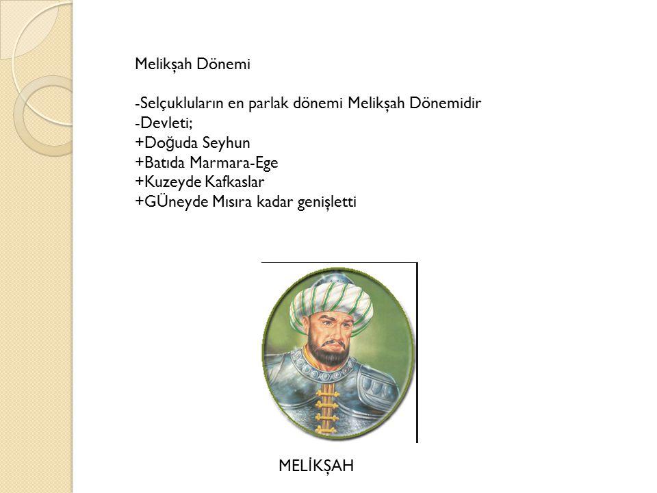 Melikşah Dönemi -Selçukluların en parlak dönemi Melikşah Dönemidir. -Devleti; +Doğuda Seyhun. +Batıda Marmara-Ege.