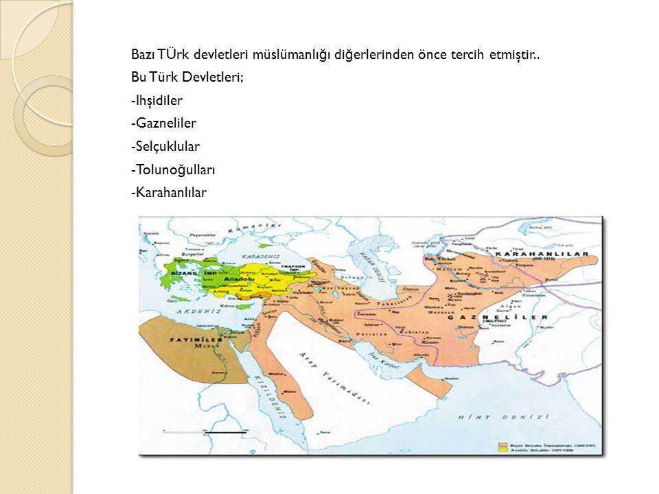 Bazı TÜrk devletleri müslümanlığı diğerlerinden önce tercih etmiştir