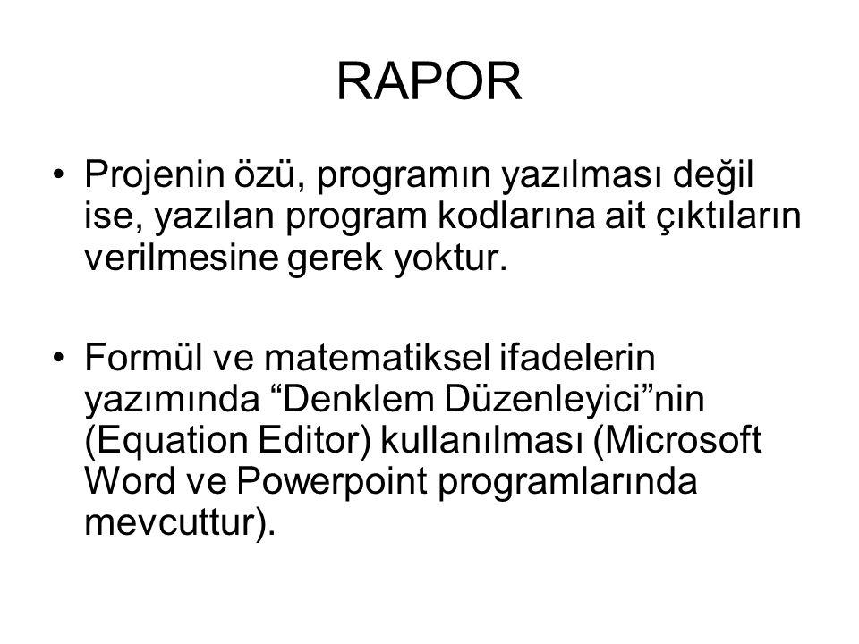 RAPOR Projenin özü, programın yazılması değil ise, yazılan program kodlarına ait çıktıların verilmesine gerek yoktur.