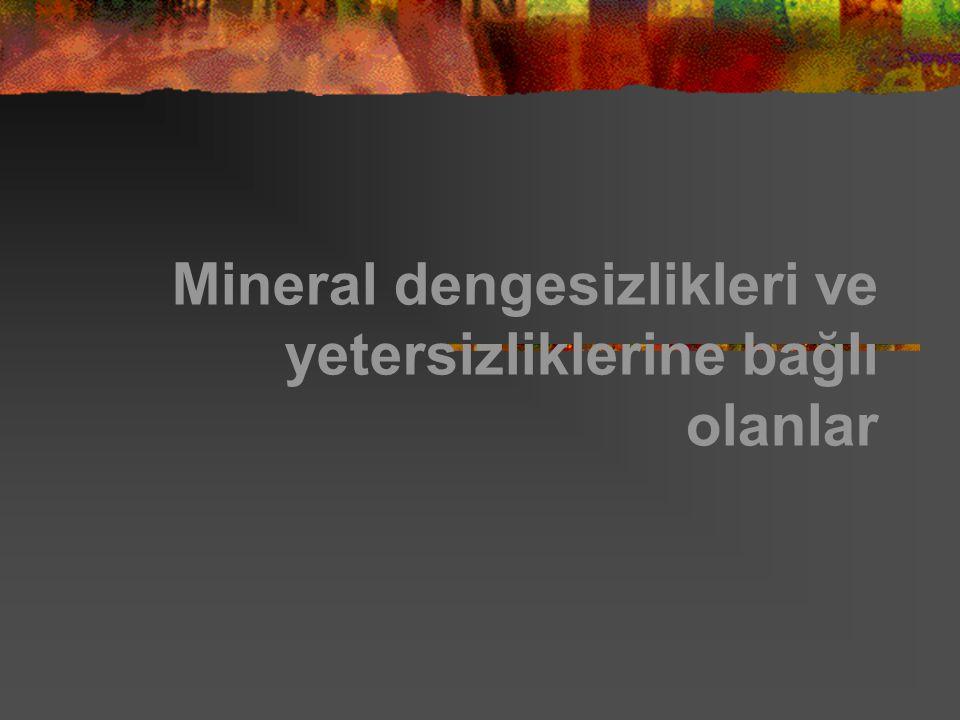 Mineral dengesizlikleri ve yetersizliklerine bağlı olanlar