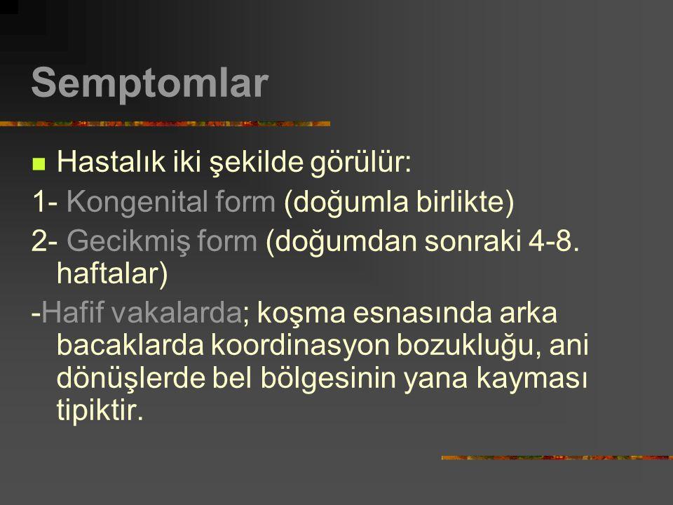 Semptomlar Hastalık iki şekilde görülür: