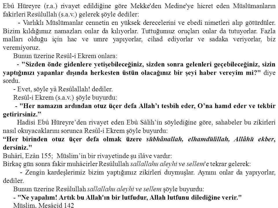 Ebû Hüreyre (r.a.) rivayet edildiğine göre Mekke den Medine ye hicret eden Müslümanların fakirleri Resûlullah (s.a.v.) gelerek şöyle dediler: