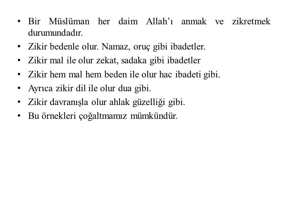Bir Müslüman her daim Allah'ı anmak ve zikretmek durumundadır.