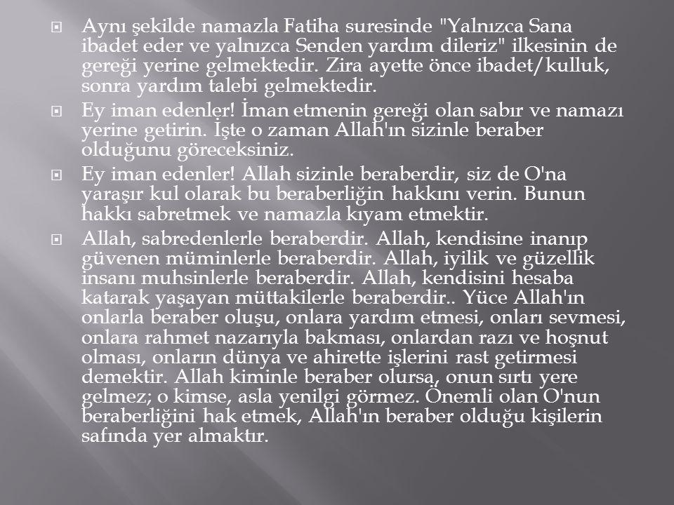 Aynı şekilde namazla Fatiha suresinde Yalnızca Sana ibadet eder ve yalnızca Senden yardım dileriz ilkesinin de gereği yerine gelmektedir. Zira ayette önce ibadet/kulluk, sonra yardım talebi gelmektedir.