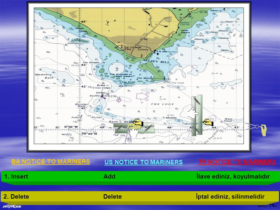 BA NOTICE TO MARINERS US NOTICE TO MARINERS. TR NOTICE TO MARINERS. 1. Insert Add İlave ediniz, koyulmalıdır.