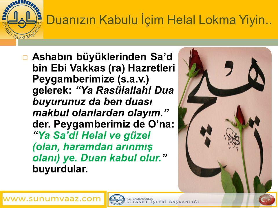 Duanızın Kabulu İçim Helal Lokma Yiyin..