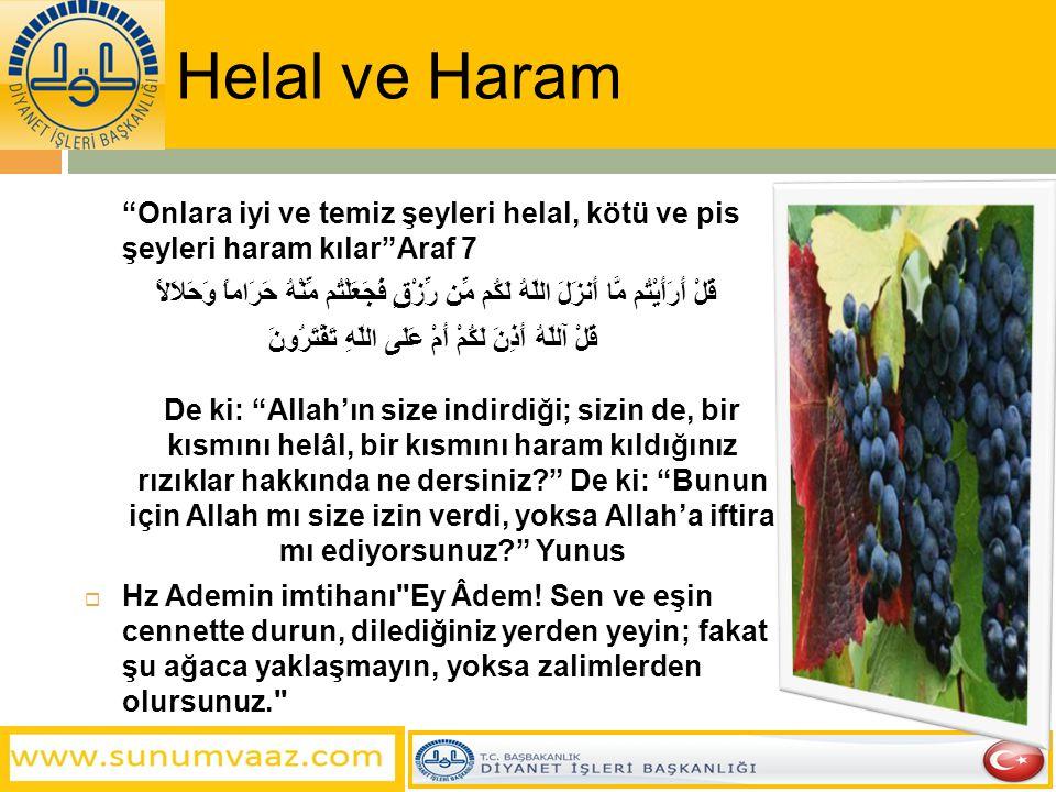 Helal ve Haram Onlara iyi ve temiz şeyleri helal, kötü ve pis şeyleri haram kılar Araf 7.