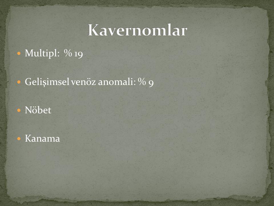 Kavernomlar Multipl: % 19 Gelişimsel venöz anomali: % 9 Nöbet Kanama