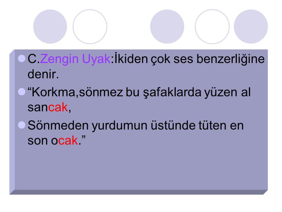 C.Zengin Uyak:İkiden çok ses benzerliğine denir.