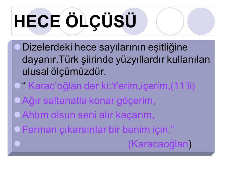 HECE ÖLÇÜSÜ Dizelerdeki hece sayılarının eşitliğine dayanır.Türk şiirinde yüzyıllardır kullanılan ulusal ölçümüzdür.