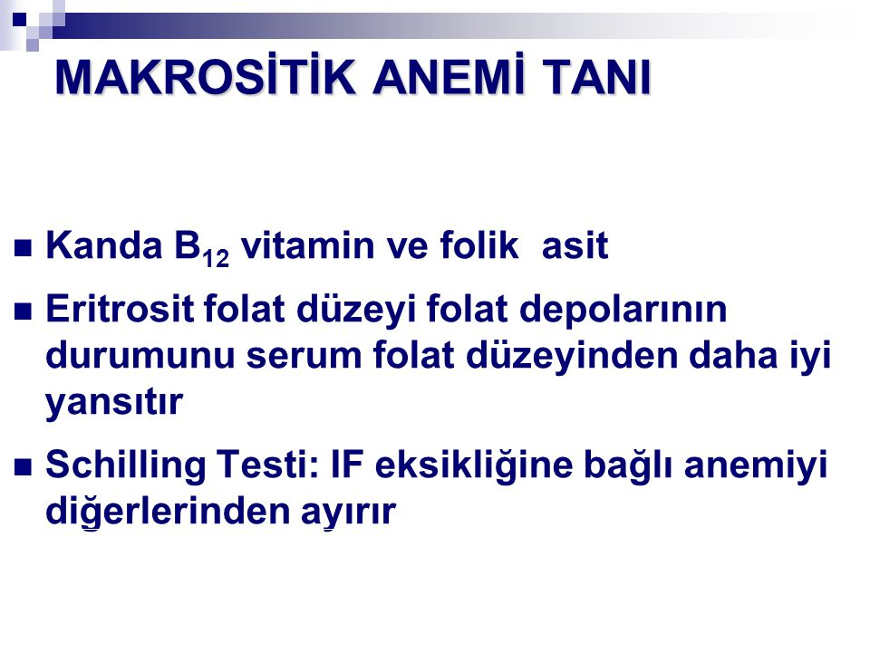 MAKROSİTİK ANEMİ TANI Kanda B12 vitamin ve folik asit